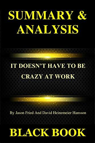 Summary & Analysis: It Doesn't Have To Be Crazy At Work By Jason Fried And David Heinemeier Hansson