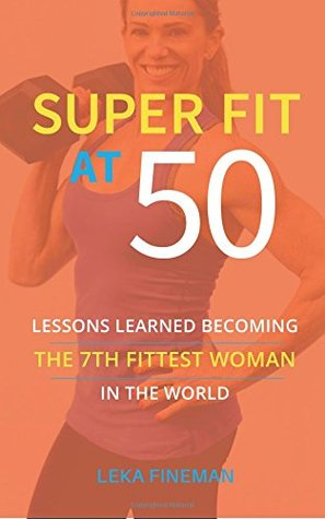 SuperFit at 50: Lessons Learned Becoming the 7th Fittest Woman in the World