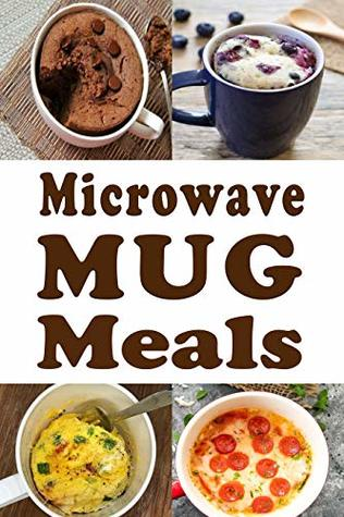 Microwave Mug Meals: Cookbook Full of Microwaveable Mug Recipes
