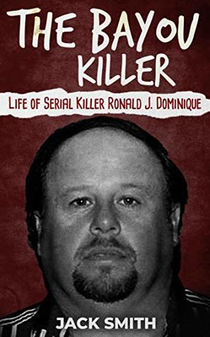 The Bayou Killer: Life of Serial Killer Ronald J. Dominique