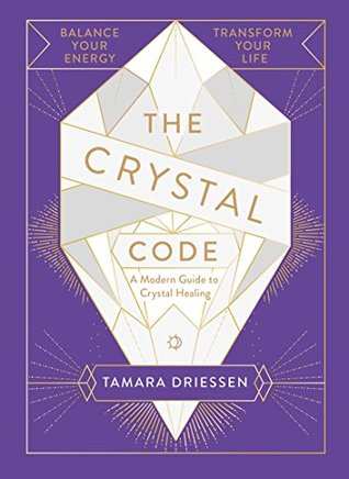 The Crystal Code: A Modern Guide to Crystal Healing