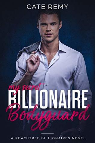 My Secret Billionaire Bodyguard: Clean Billionaire Romance (Peachtree Billionaires Book 3)