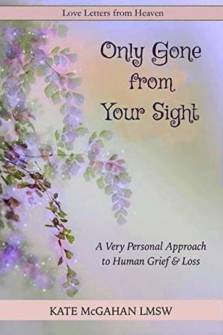 Only Gone from Your Sight: A Personal Approach to Human Grief & Loss