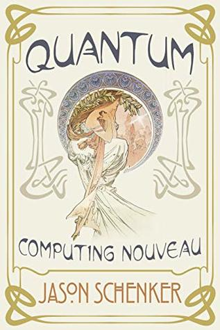Quantum: Computing Nouveau: The Technological Step Change That Could Foster Scientific Discovery, Break Blockchains, and Trigger a Global Cybersecurity Arms Race