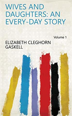 Wives and Daughters: An Every-day Story Volume 1