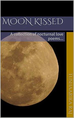 Moon Kissed: A collection of nocturnal love poems...