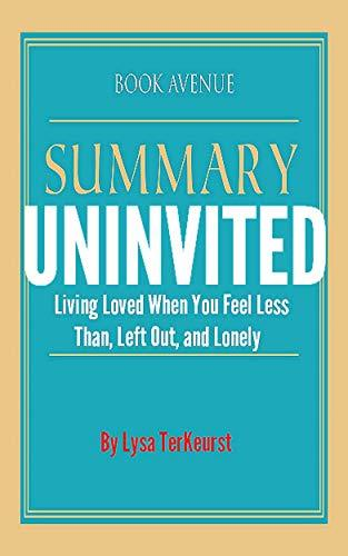 Summary of Uninvited: Living Loved When You Feel Less Than, Left Out, and Lonely By Lysa TerKeurst