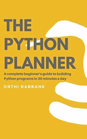 The Python Planner: A complete beginner's guide to building Python programs in 30 minutes a day