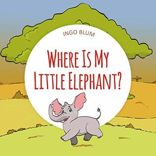 Where Is My Little Elephant?: A Funny Seek-And-Find Book (Where Is... 3)