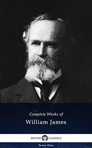 Delphi Complete Works of William James (Illustrated) (Delphi Series Nine Book 22)