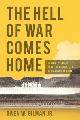 The Hell of War Comes Home: Imaginative Texts from the Conflicts in Afghanistan and Iraq