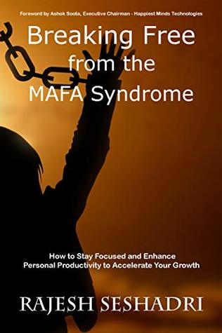 Breaking Free from the MAFA Syndrome: How to Stay Focused and Enhance Personal Productivity to Accelerate Your Growth