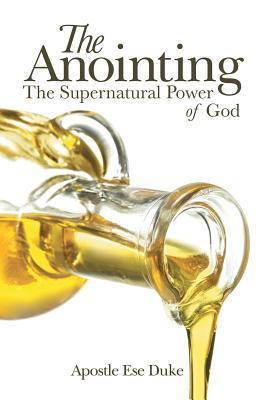 The Anointing: The Supernatural Power of God