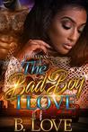 The Bad Boy I Love by B. Love