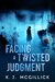Facing A Twisted Judgment by K.J. McGillick