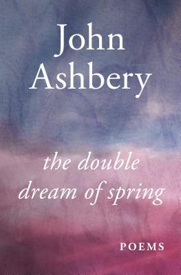 The Double Dream of Spring: Poems