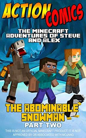 Action Comics: The Minecraft Adventures of Steve and Alex: The Abominable Snowman Part 2 (Minecraft Steve and Alex Adventures Book 8)