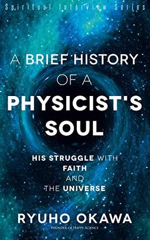 A Brief History of a Physicist's Soul: His Struggle with Faith and the Universe