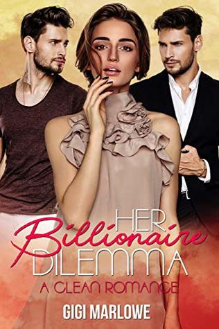 Her Billionaire Dilemma: A Clean Romance