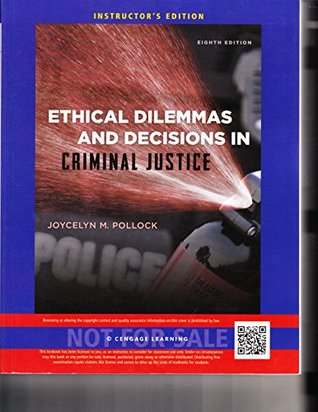 Ethical Dilemmas and Decision in Criminal Justice Instructor's Edition