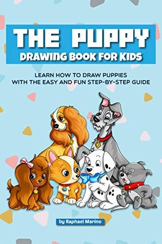 The Puppy Drawing Book for Kids: Learn How to Draw Puppies with the Easy and Fun Step-by-Step Guide