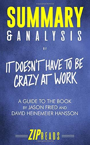 Summary & Analysis of It Doesn't Have to Be Crazy at Work: A Guide to the Book by Jason Fried and David Heinemeier Hansson