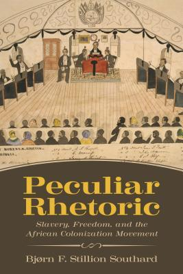 Peculiar Rhetoric: Slavery, Freedom, and the African Colonization Movement
