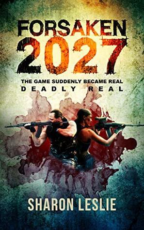 Forsaken 2027: The games suddenly became real. Deadly Real. (A Game litrpg saga)