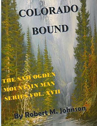 Colorado Bound: The Sam Ogden Mountain Man Series # XVII