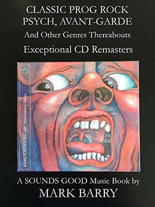 CLASSIC PROG ROCK, PSYCH, AVANT GARDE and Other Genres Thereabouts - Exceptional CD Remasters (Sounds Good Music Book)