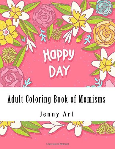 Adult Coloring Book of Momisms: Hilarious Coloring Book for a Mother, Daughter, Moms or New Moms