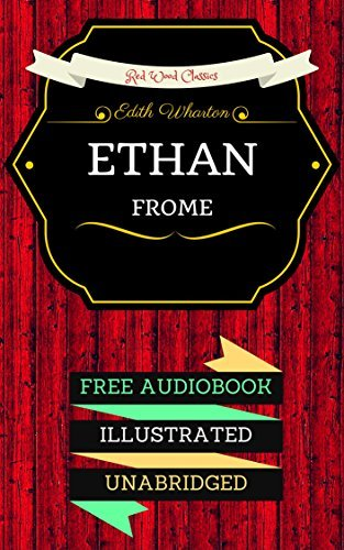 Ethan Frome: By Edith Wharton & Illustrated (An Audiobook Free!)