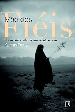 Mae dos Fieis: Um Romance Sobre O Nascimento do Is