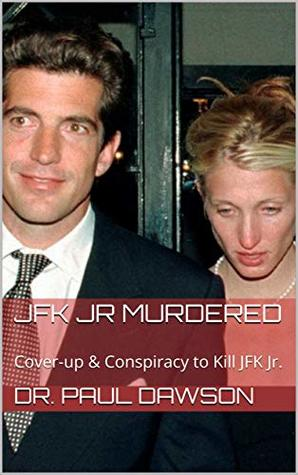 JFK JR Murdered: Cover-up & Conspiracy to Kill JFK Jr.