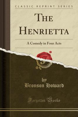 The Henrietta: A Comedy in Four Acts