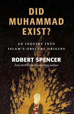 Did Muhammad Exist?: An Inquiry Into Islam's Obscure Origins