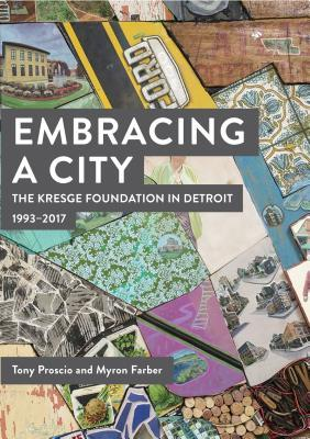 Embracing a City, the Kresge Foundation in Detroit: 1993-2017
