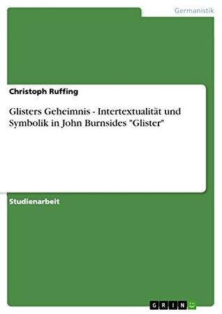 """Glisters Geheimnis - Intertextualität und Symbolik in John Burnsides """"Glister"""""""
