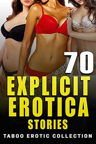 70 EXPLICIT EROTICA STORIES (TABOO EROTIC COLLECTION)