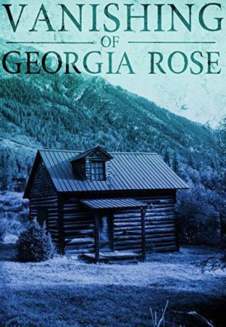 The Vanishing of The Georgia Rose: Book 2