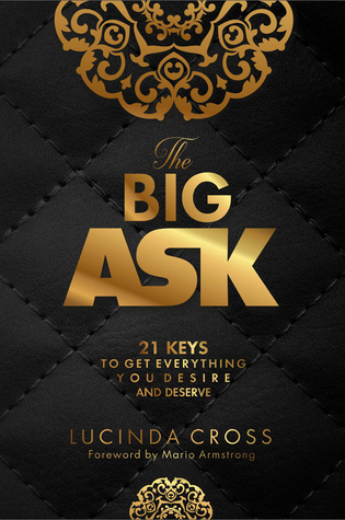 The Big ASK: 21 Keys To Get Everything You Desire and Deserve