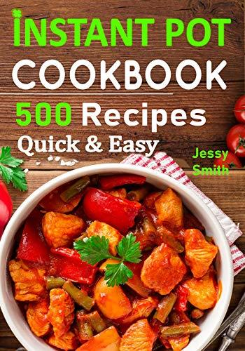 Instant Pot Pressure Cooker Cookbook: 500 All-New Everyday Recipes for Beginners and Advanced Users. Try Easy and Healthy Instant Pot Recipes.