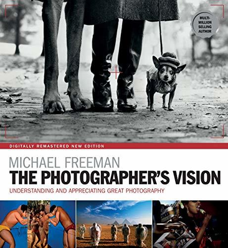 The Photographer's Vision Remastered: Understanding and Appreciating Great Photography (The Photographer's Eye Book 3)