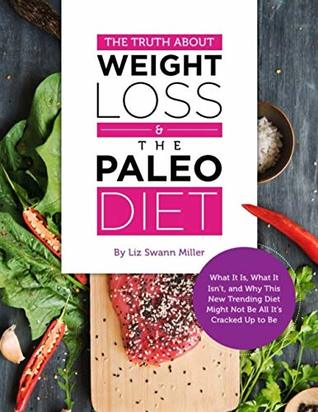 The Truth About Weight Loss & The Paleo Diet