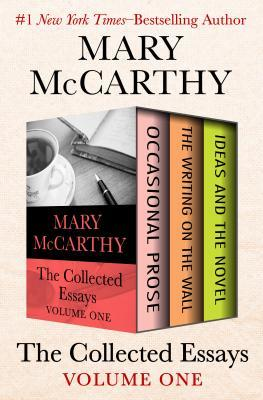 The Collected Essays Volume One: Occasional Prose, the Writing on the Wall, and Ideas and the Novel