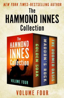 The Hammond Innes Collection Volume Four: The Golden Soak, Maddon's Rock, and the Doomed Oasis