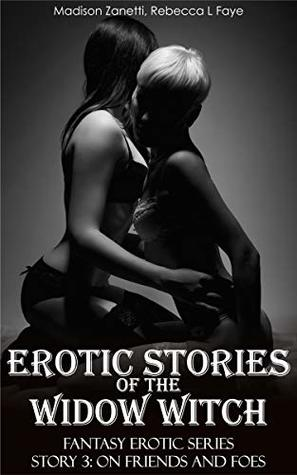 Erotic Stories of the Widow Witch - Story 3 On Friends and Foes: Lesbian Erotika Romance and Explicit Sex in One Fantasy Series of Short Stories for Adults - Her First Time with Female Lover FF