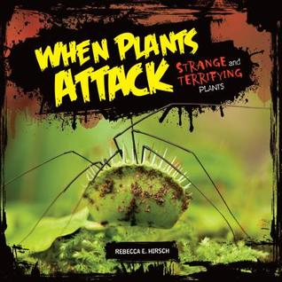 When Plants Attack by Rebecca E. Hirsch