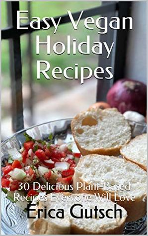 Easy Vegan Holiday Recipes: 30 Delicious Plant-Based Recipes Everyone Will Love