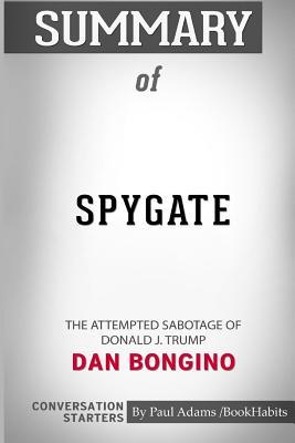 Summary of Spygate: The Attempted Sabotage of Donald J. Trump by Dan Bongino: Conversation Starters